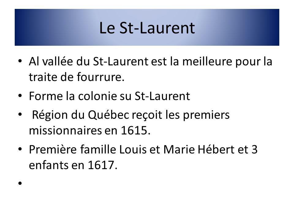 Le St-Laurent Al vallée du St-Laurent est la meilleure pour la traite de fourrure. Forme la colonie su St-Laurent.