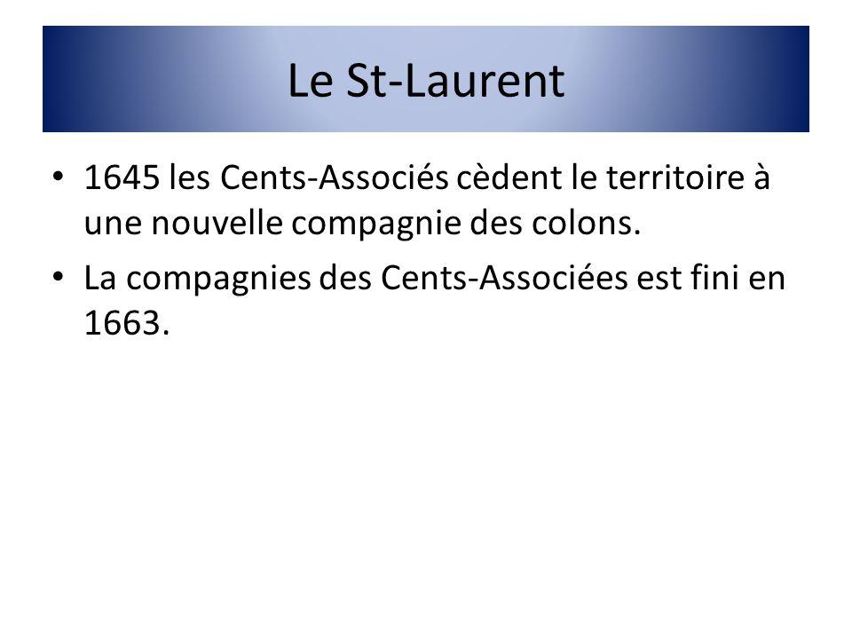 Le St-Laurent 1645 les Cents-Associés cèdent le territoire à une nouvelle compagnie des colons.