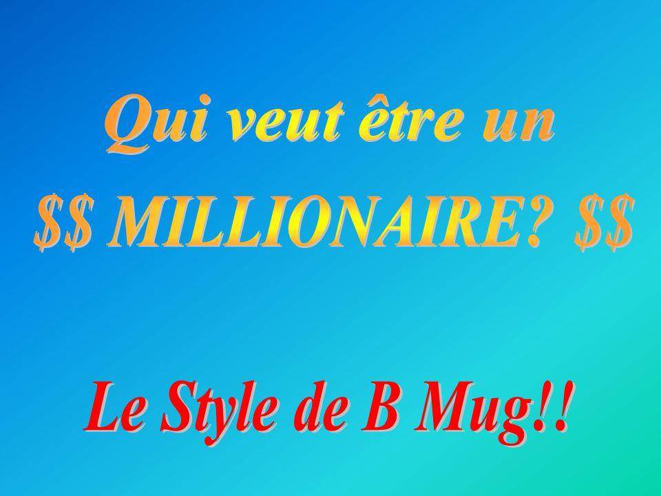 Qui veut être un $$ MILLIONAIRE $$ Le Style de B Mug!!