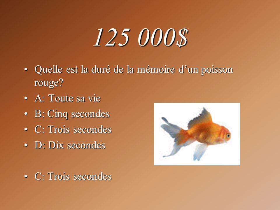 125 000$ Quelle est la duré de la mémoire d'un poisson rouge