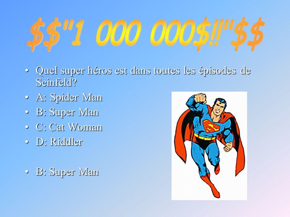 $$ 1 000 000$!! $$ Quel super héros est dans toutes les épisodes de Seinfeld A: Spider Man. B: Super Man.