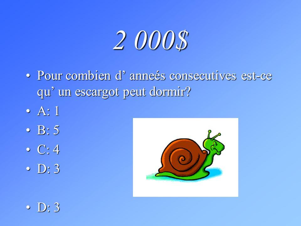 2 000$ Pour combien d' anneés consecutives est-ce qu' un escargot peut dormir A: 1 B: 5 C: 4 D: 3