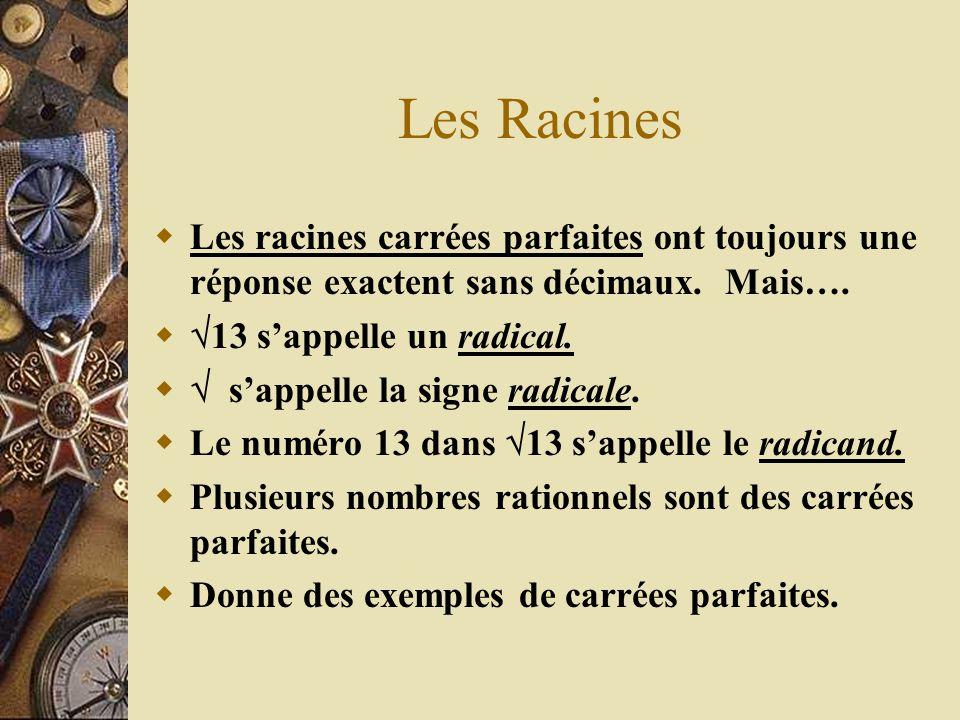 Les Racines Les racines carrées parfaites ont toujours une réponse exactent sans décimaux. Mais…. 13 s'appelle un radical.