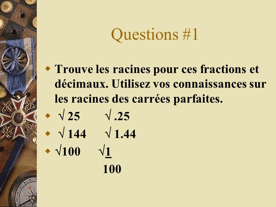 Questions #1 Trouve les racines pour ces fractions et décimaux. Utilisez vos connaissances sur les racines des carrées parfaites.