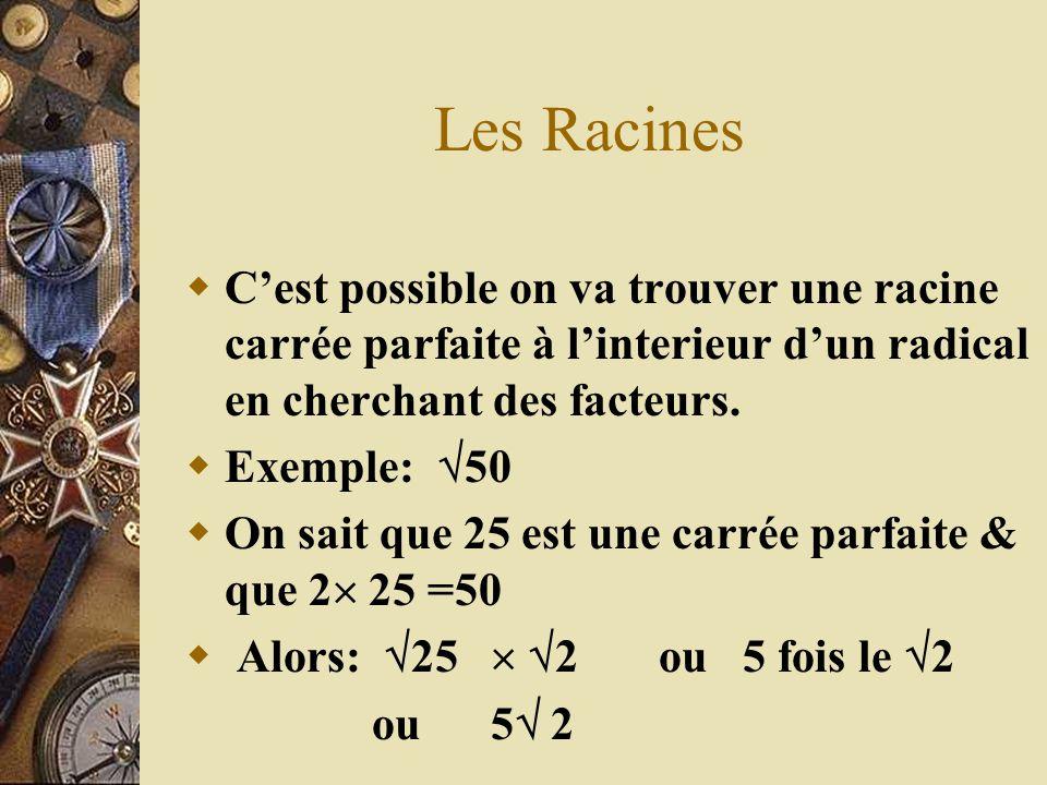 Les Racines C'est possible on va trouver une racine carrée parfaite à l'interieur d'un radical en cherchant des facteurs.