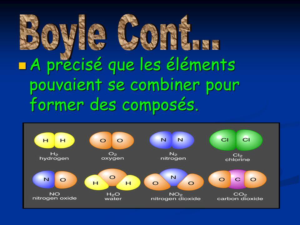 Boyle Cont... A précisé que les éléments pouvaient se combiner pour former des composés.