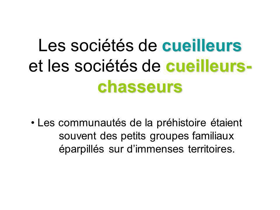 Les sociétés de cueilleurs et les sociétés de cueilleurs-chasseurs