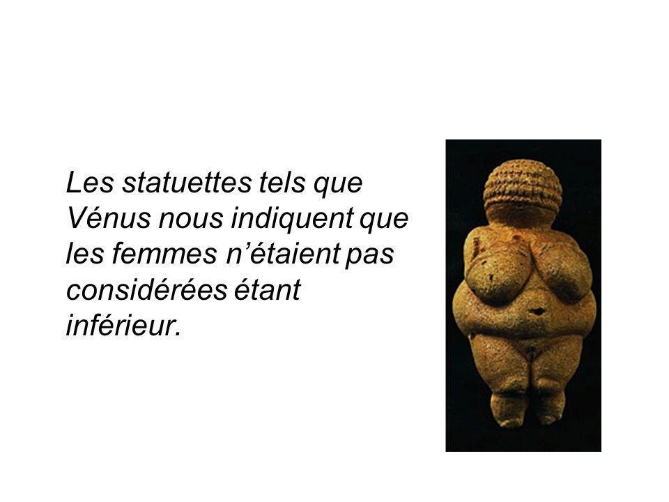 Les statuettes tels que Vénus nous indiquent que les femmes n'étaient pas considérées étant inférieur.