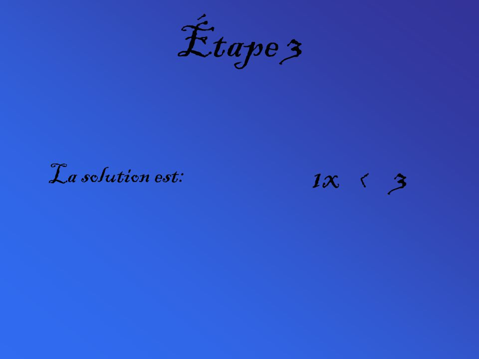 Étape 3 1x < 3 La solution est: