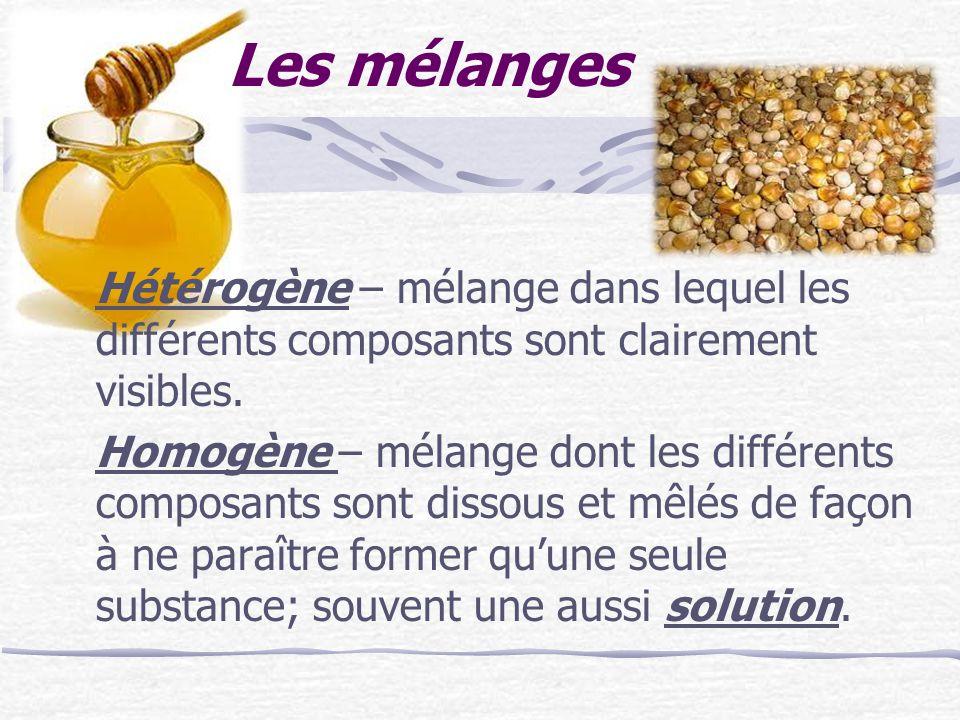 Les mélanges Hétérogène – mélange dans lequel les différents composants sont clairement visibles.