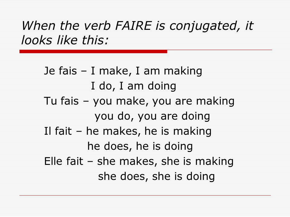 When the verb FAIRE is conjugated, it looks like this: