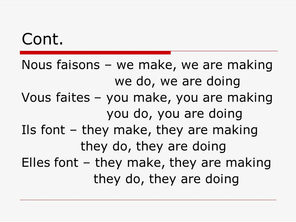 Cont. Nous faisons – we make, we are making we do, we are doing