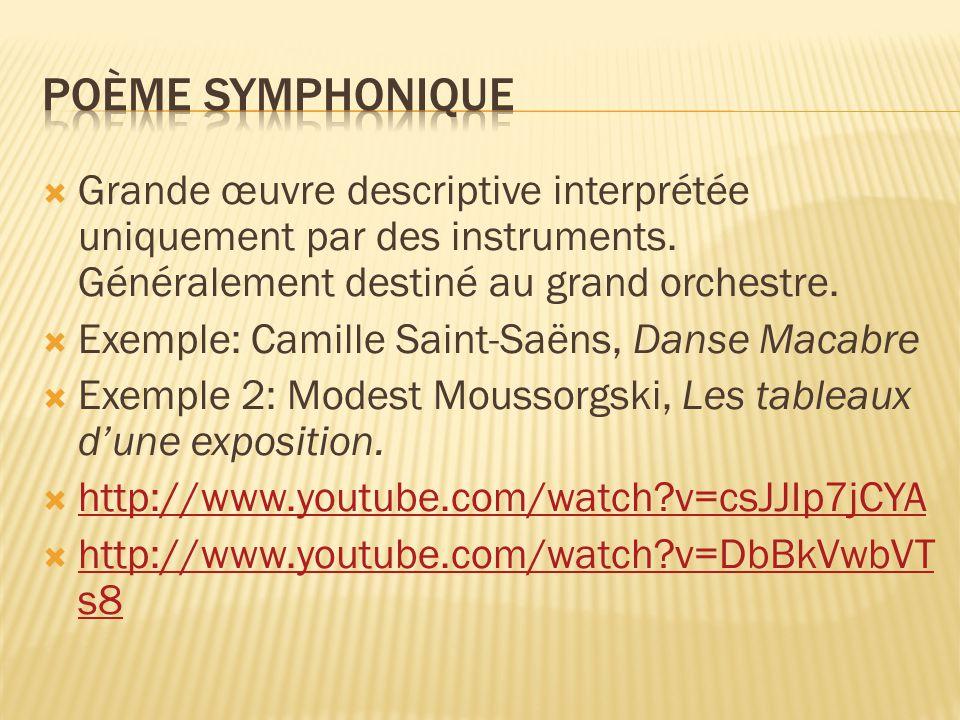 Poème symphonique Grande œuvre descriptive interprétée uniquement par des instruments. Généralement destiné au grand orchestre.