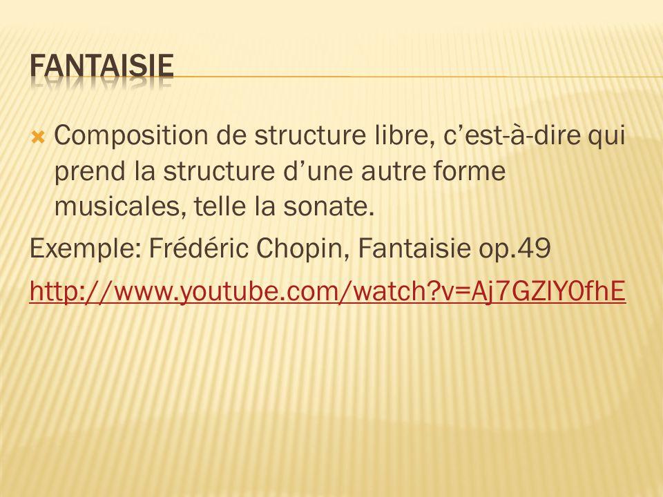Fantaisie Composition de structure libre, c'est-à-dire qui prend la structure d'une autre forme musicales, telle la sonate.