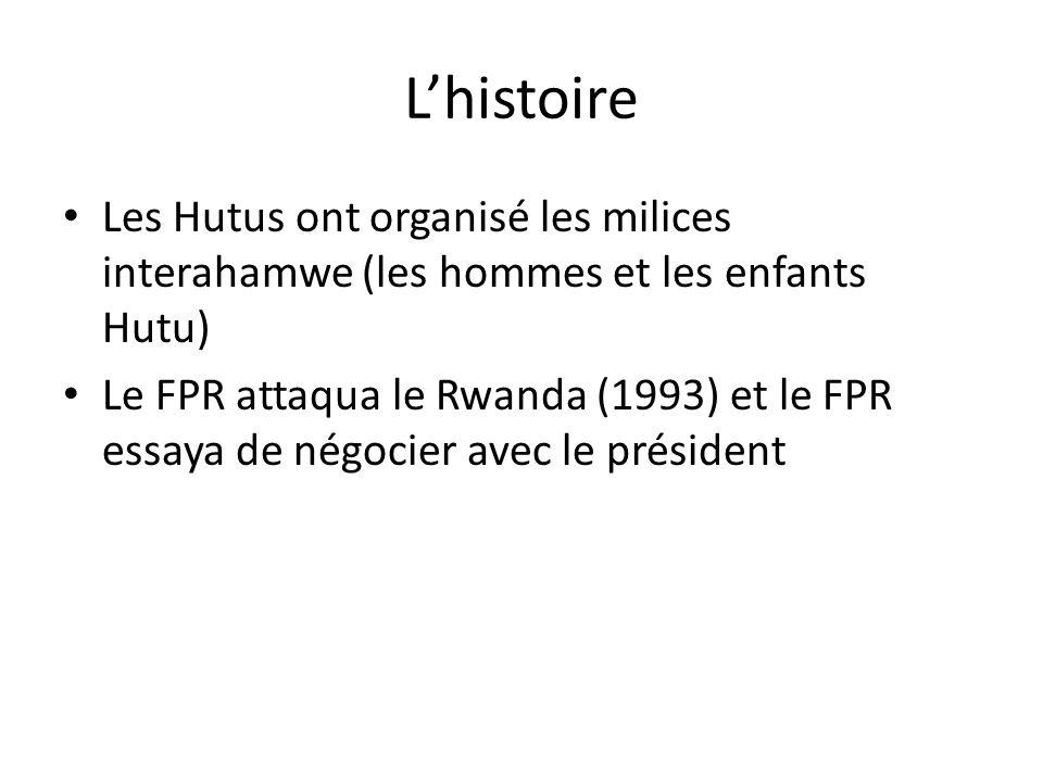 L'histoire Les Hutus ont organisé les milices interahamwe (les hommes et les enfants Hutu)