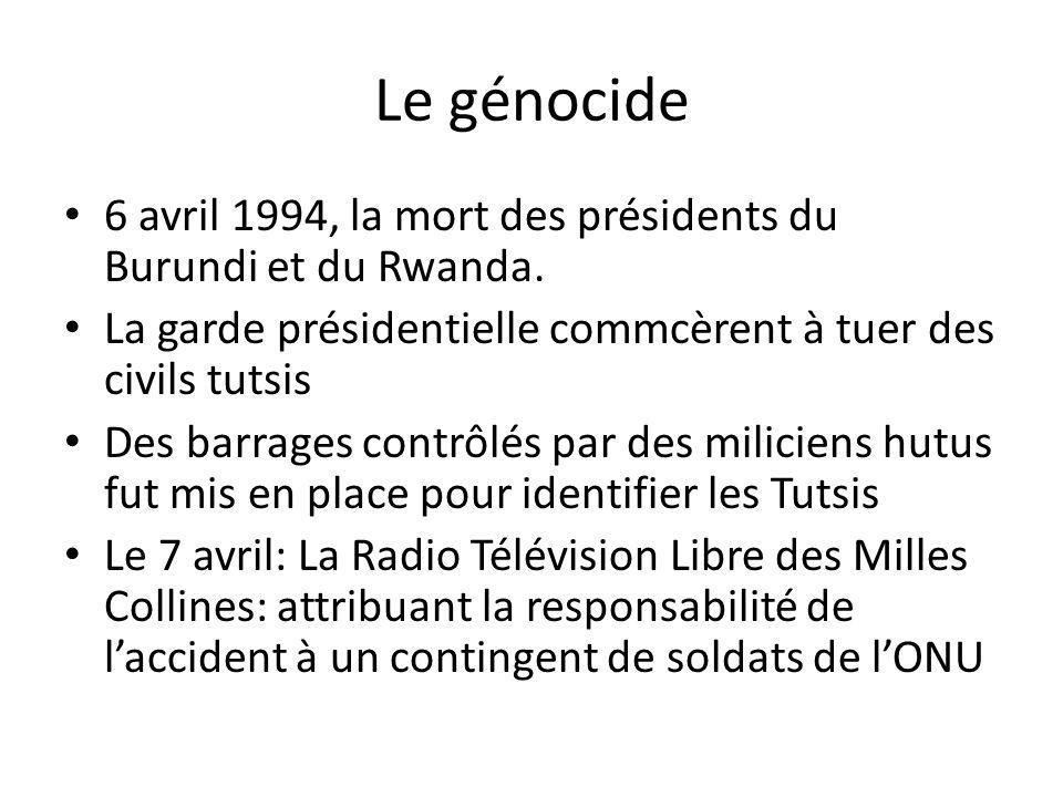 Le génocide 6 avril 1994, la mort des présidents du Burundi et du Rwanda. La garde présidentielle commcèrent à tuer des civils tutsis.