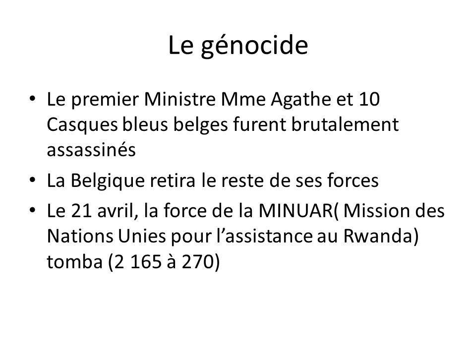 Le génocide Le premier Ministre Mme Agathe et 10 Casques bleus belges furent brutalement assassinés.