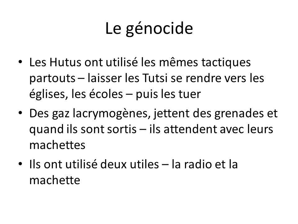 Le génocide Les Hutus ont utilisé les mêmes tactiques partouts – laisser les Tutsi se rendre vers les églises, les écoles – puis les tuer.