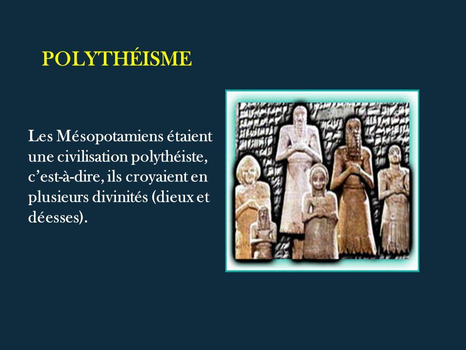 POLYTHÉISME Les Mésopotamiens étaient une civilisation polythéiste, c'est-à-dire, ils croyaient en plusieurs divinités (dieux et déesses).