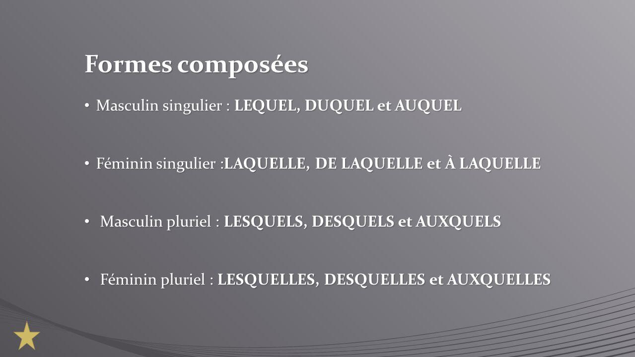 Formes composées Masculin singulier : LEQUEL, DUQUEL et AUQUEL