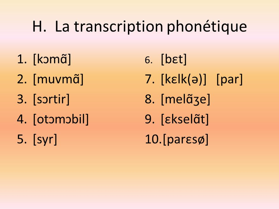 H. La transcription phonétique
