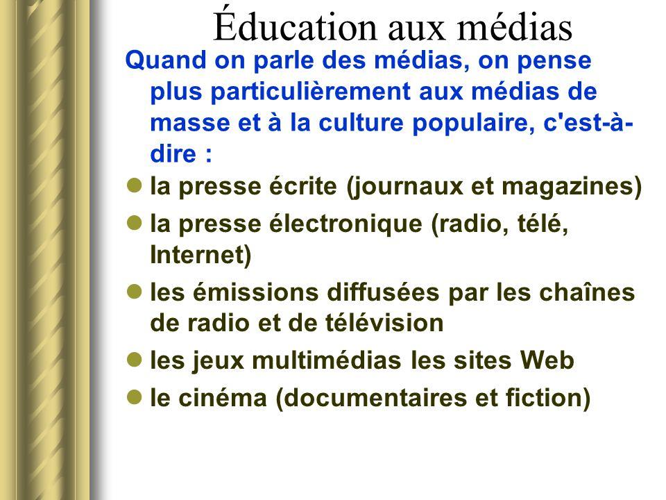 Éducation aux médias Quand on parle des médias, on pense plus particulièrement aux médias de masse et à la culture populaire, c est-à-dire :