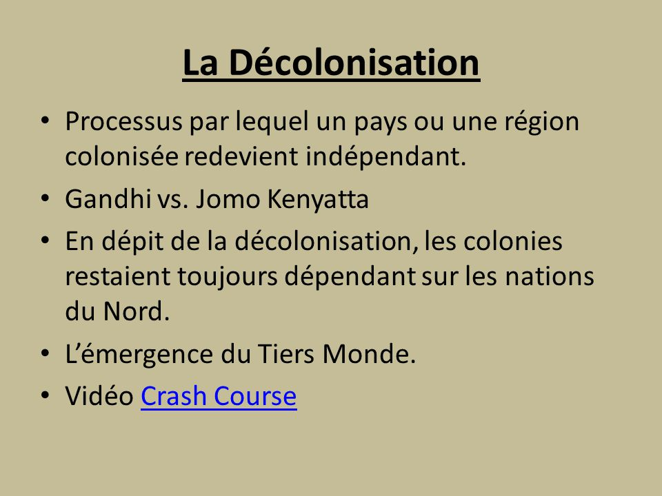 La Décolonisation Processus par lequel un pays ou une région colonisée redevient indépendant. Gandhi vs. Jomo Kenyatta.