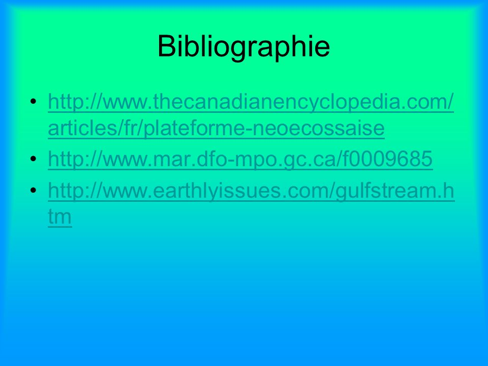 Bibliographie http://www.thecanadianencyclopedia.com/articles/fr/plateforme-neoecossaise. http://www.mar.dfo-mpo.gc.ca/f0009685.