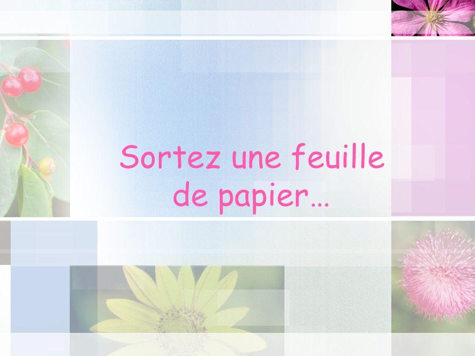 Sortez une feuille de papier…