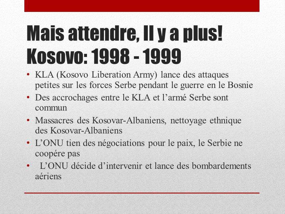 Mais attendre, Il y a plus! Kosovo: 1998 - 1999