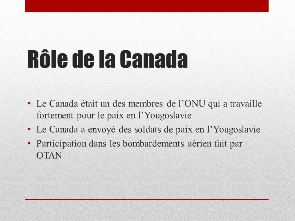 Rôle de la Canada Le Canada était un des membres de l'ONU qui a travaille fortement pour le paix en l'Yougoslavie.