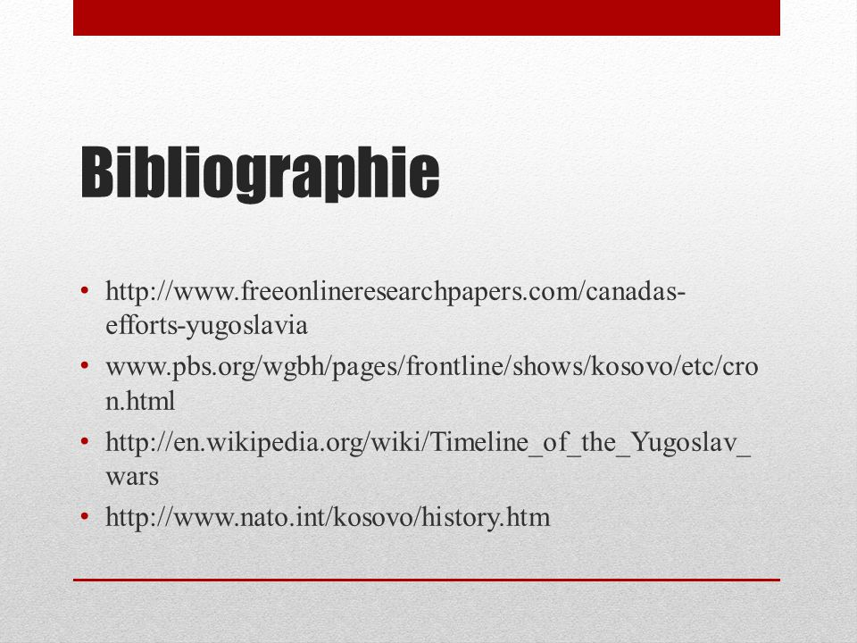 Bibliographie http://www.freeonlineresearchpapers.com/canadas-efforts-yugoslavia. www.pbs.org/wgbh/pages/frontline/shows/kosovo/etc/cron.html.