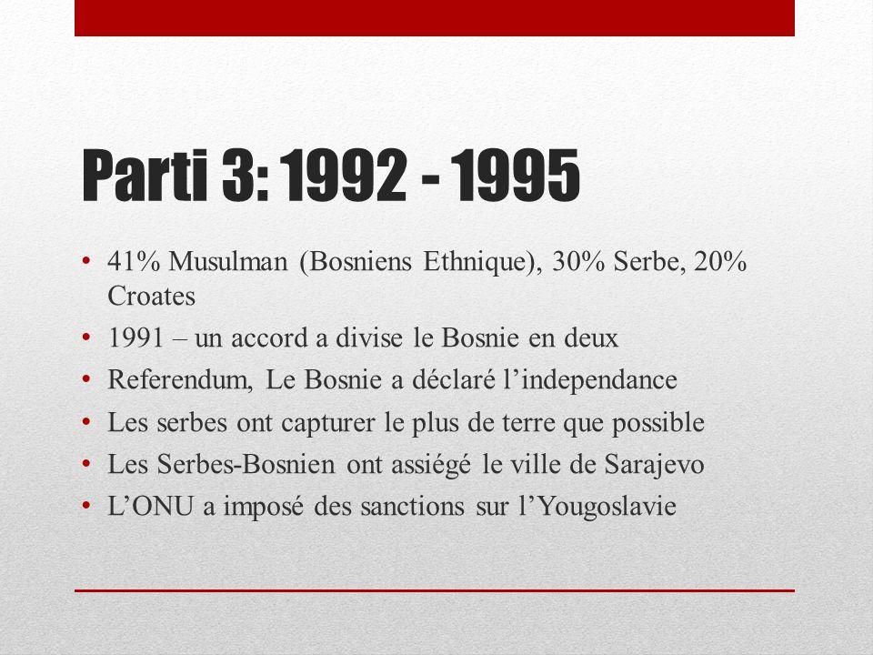 Parti 3: 1992 - 1995 41% Musulman (Bosniens Ethnique), 30% Serbe, 20% Croates. 1991 – un accord a divise le Bosnie en deux.