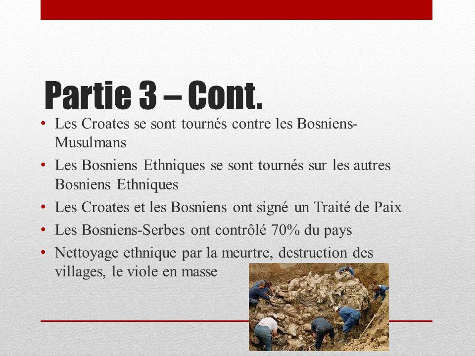 Partie 3 – Cont. Les Croates se sont tournés contre les Bosniens-Musulmans. Les Bosniens Ethniques se sont tournés sur les autres Bosniens Ethniques.