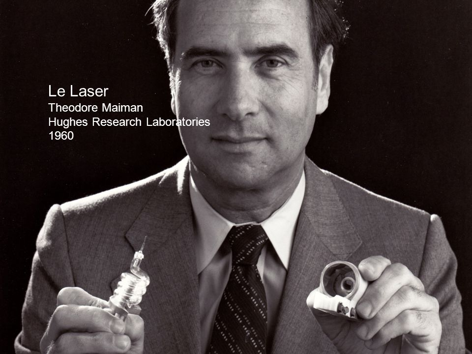 Le Laser Theodore Maiman Hughes Research Laboratories 1960