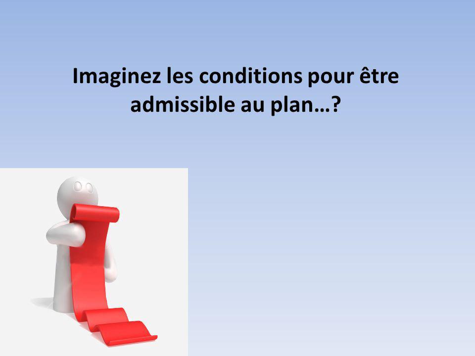 Imaginez les conditions pour être admissible au plan…