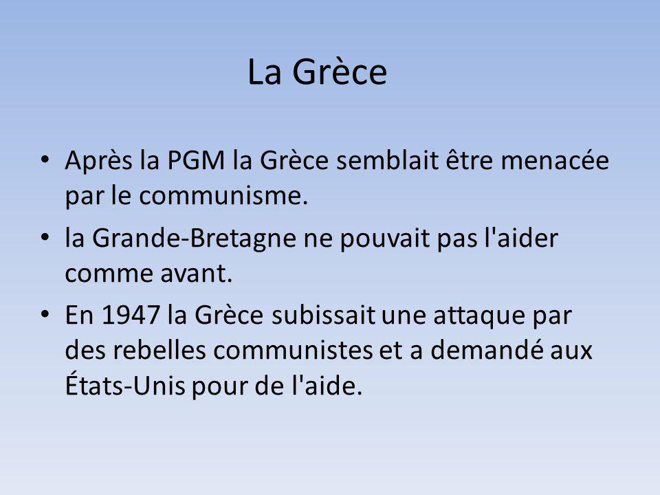 La Grèce Après la PGM la Grèce semblait être menacée par le communisme. la Grande-Bretagne ne pouvait pas l aider comme avant.