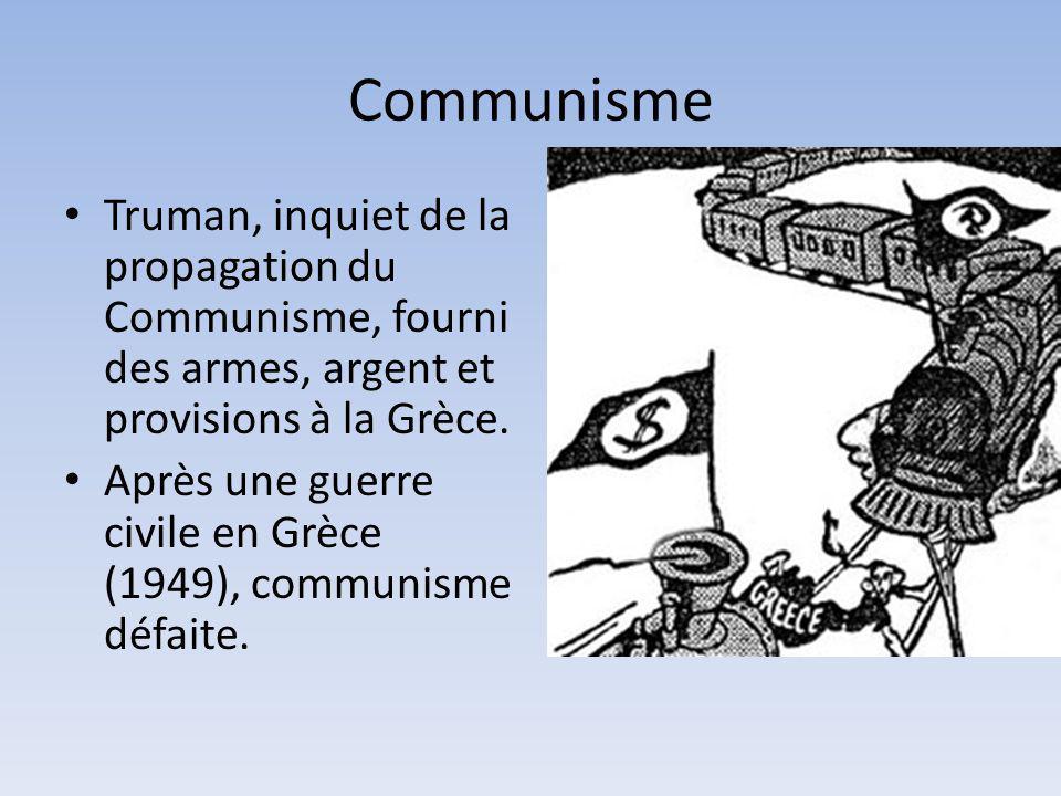 Communisme Truman, inquiet de la propagation du Communisme, fourni des armes, argent et provisions à la Grèce.