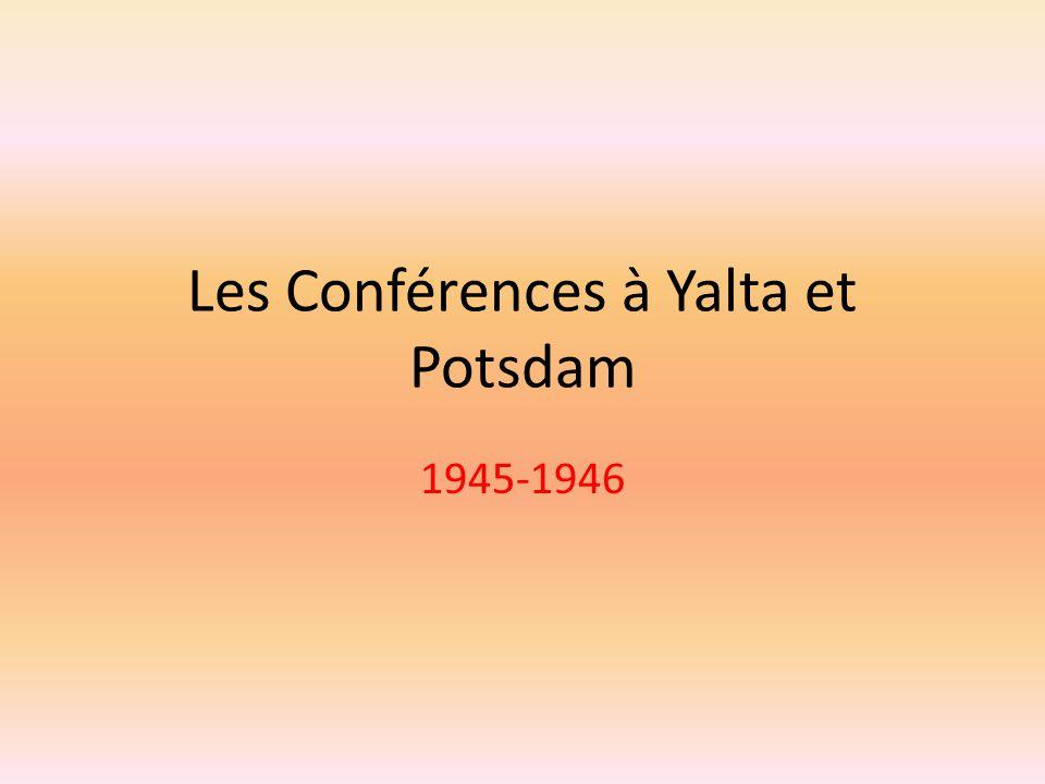 Les Conférences à Yalta et Potsdam
