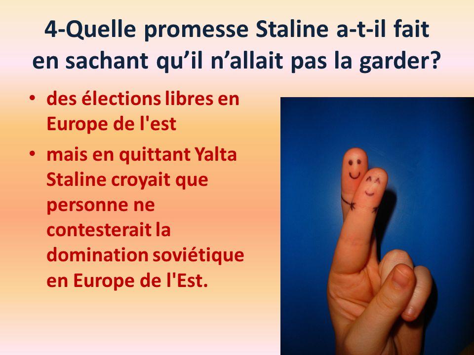 4-Quelle promesse Staline a-t-il fait en sachant qu'il n'allait pas la garder