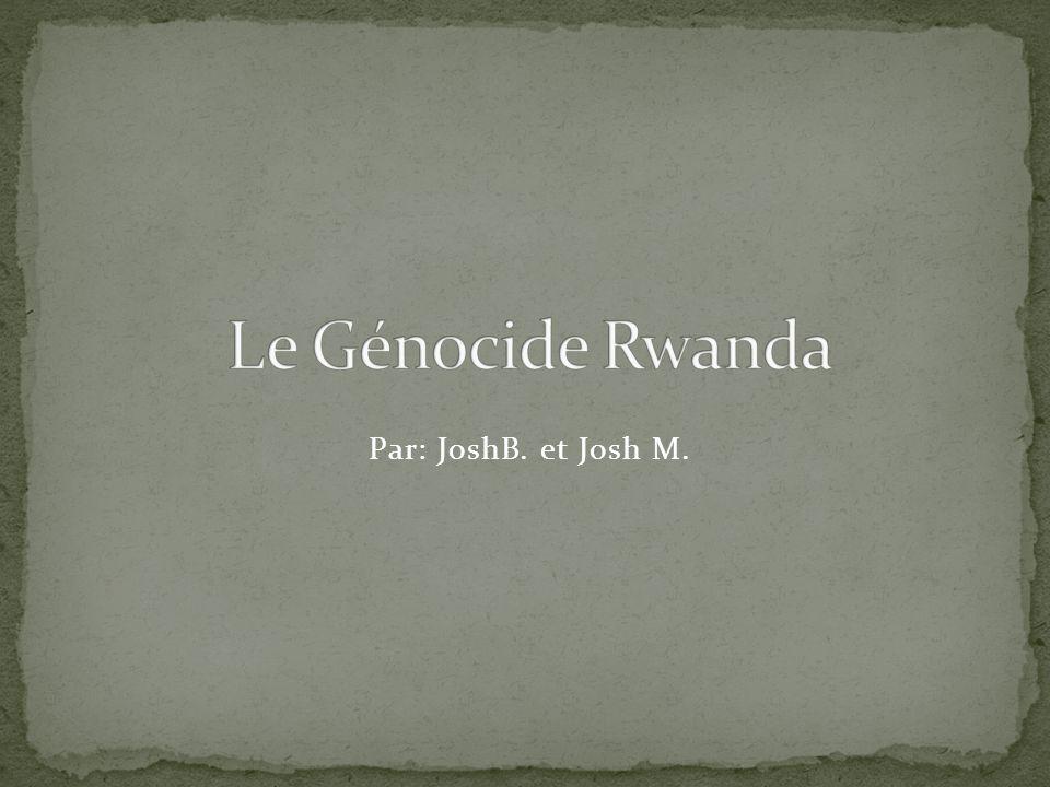Le Génocide Rwanda Par: JoshB. et Josh M.