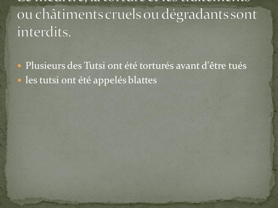 Le meurtre, la torture et les traitements ou châtiments cruels ou dégradants sont interdits.