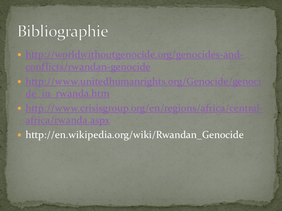 Bibliographie http://worldwithoutgenocide.org/genocides-and- conflicts/rwandan-genocide.