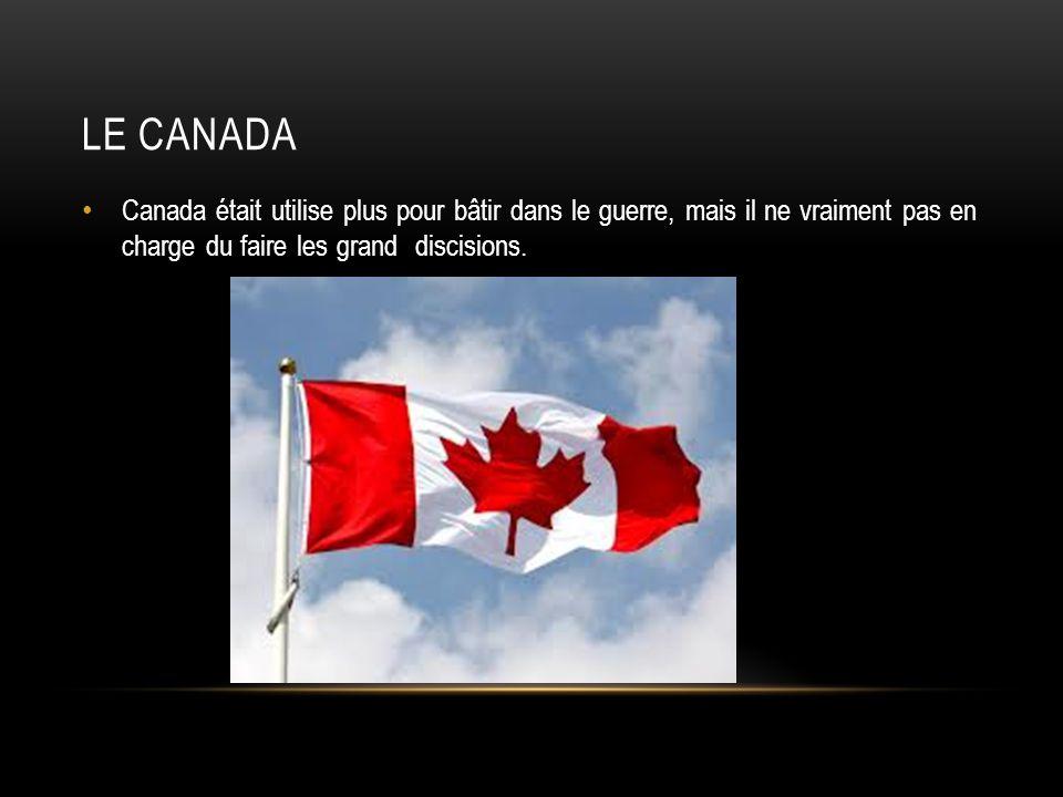 Le Canada Canada était utilise plus pour bâtir dans le guerre, mais il ne vraiment pas en charge du faire les grand discisions.