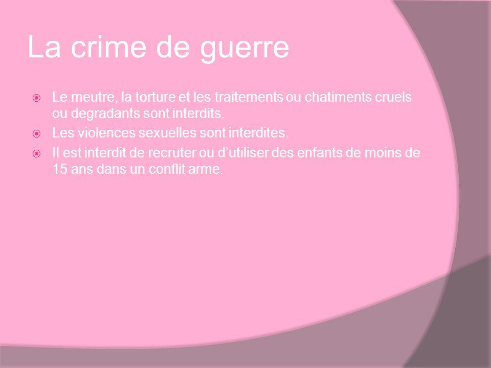 La crime de guerre Le meutre, la torture et les traitements ou chatiments cruels ou degradants sont interdits.