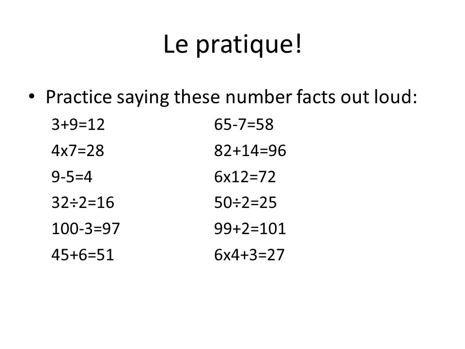 Le pratique! Practice saying these number facts out loud: