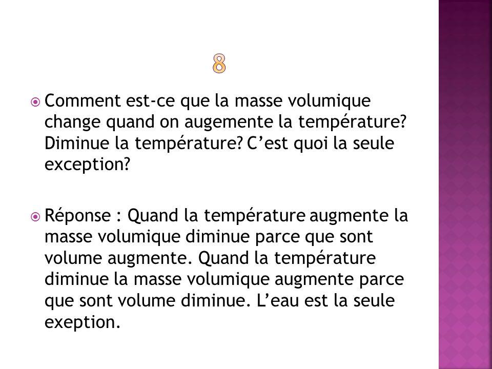 8 Comment est-ce que la masse volumique change quand on augemente la température Diminue la température C'est quoi la seule exception