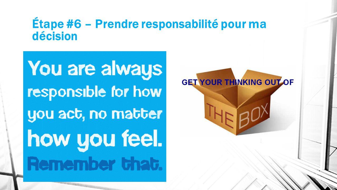 Étape #6 – Prendre responsabilité pour ma décision