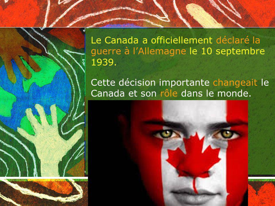 Le Canada a officiellement déclaré la guerre à l'Allemagne le 10 septembre 1939.
