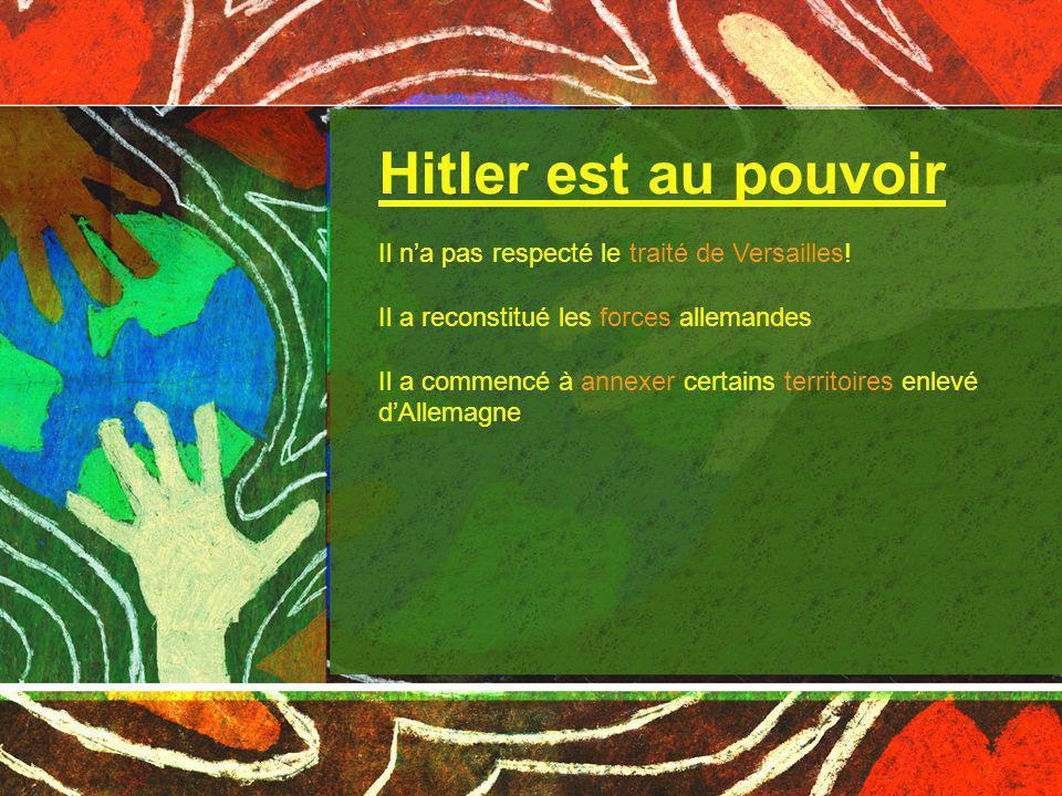 Hitler est au pouvoir Il n'a pas respecté le traité de Versailles!